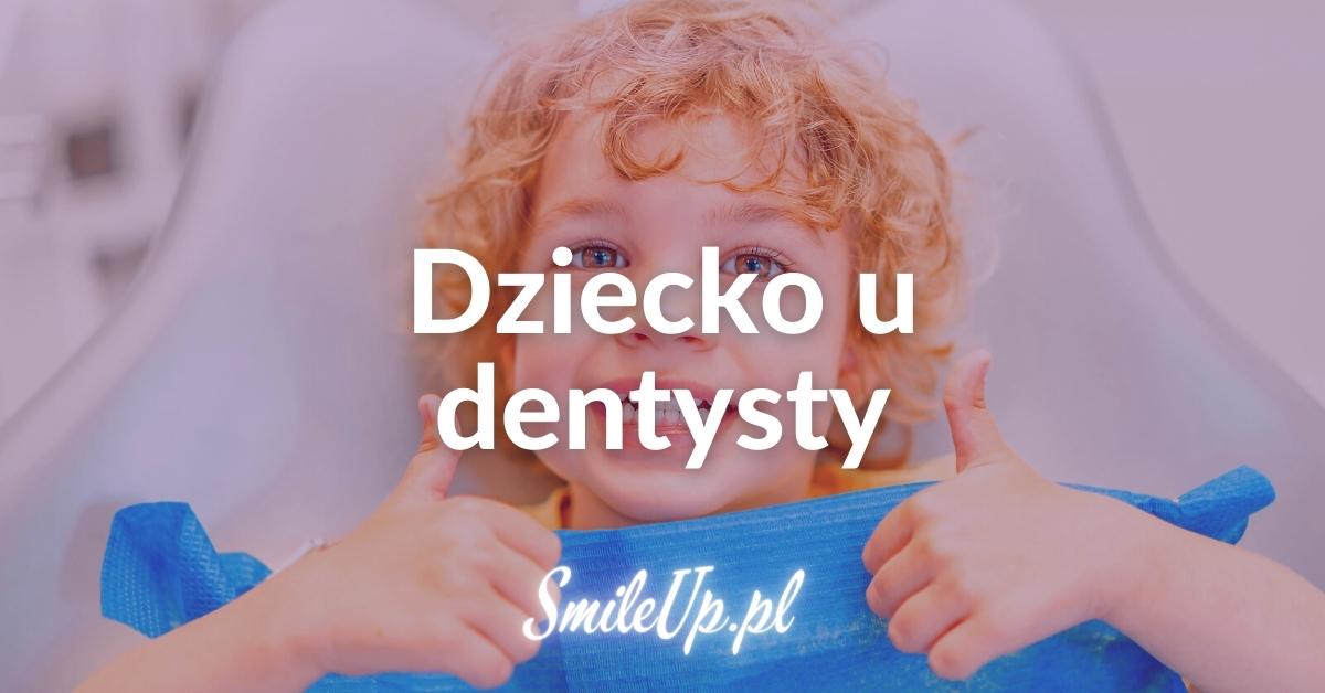 Dziecko u dentysty jak przygotować przekonać